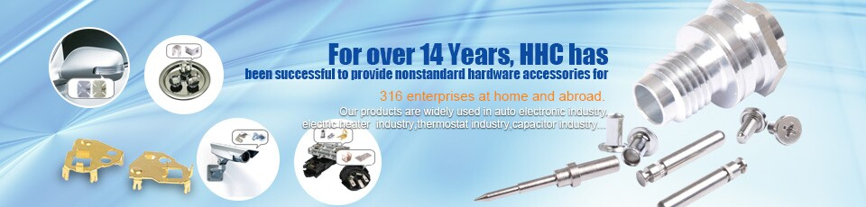 For over 14years,HHC has been successful for 316 enterprises at home and abroad to provide non-standard hardware accessories.